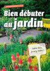Livres - Bien debuter au jardin ; guide illustré de l'pprenti jardinier