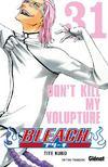 Bleach t.31 ; don't kill my volupture