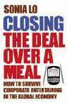 Livres - Closing The Deal Over A Meal - How To Survive Corporate Entretaining In The Global Economy