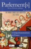 Revue Parlement(S) ; Un Mois Chez Les Députés ; L'Antiparlementarisme En France