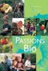 Passions bio ; des produits, des hommes, des savoir-faire