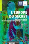 L'Europe du secret ; mythes et realite du renseignement politique interne