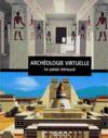 Archeologie virtuelle, le passe retrouve