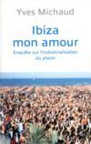 Ibiza mon amour ; enquête sur l'industrialisation du plaisir