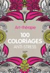 Art-Therapie ; 100 Coloriages Anti-Stress
