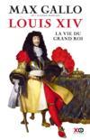 Louis XIV ; la vie du grand roi