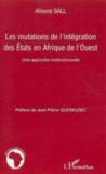 Les mutations de l'intégration des états en Afrique de l'ouest ; une approche institutionnelle