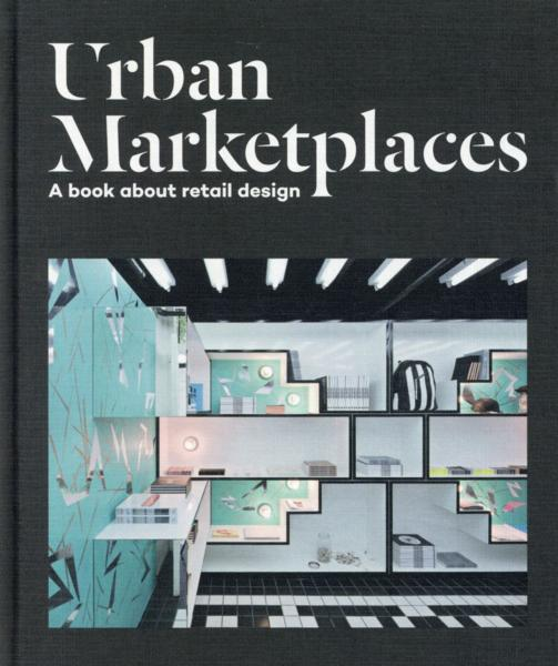 Urban marketplaces ; a book about retail design  - Collectif