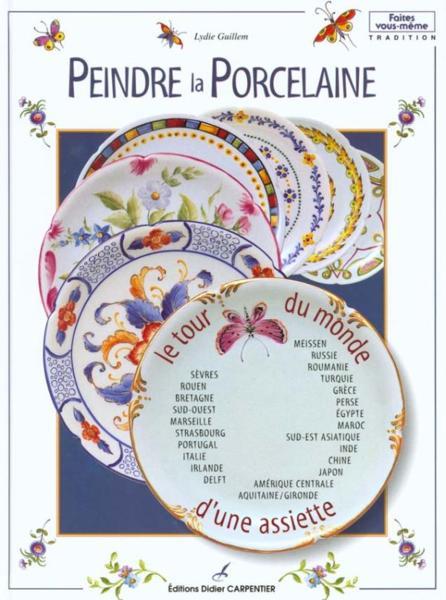 livre peindre la porcelaine le tour du monde d 39 une assiette lydie guillem acheter. Black Bedroom Furniture Sets. Home Design Ideas