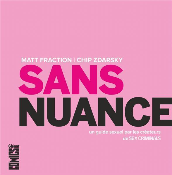 Sans nuance ; un guide sexuel par les créateurs de Sex Criminals  - Chip Zdarsky  - Matt Fraction