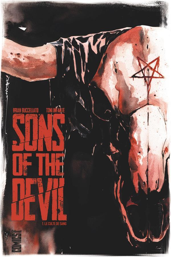Sons of the devil t.1 ; le culte du sang  - Tony Infante  - Brian Buccellato