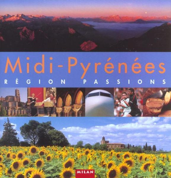 Midi-Pyrenees ; Region Passions  - Collectif