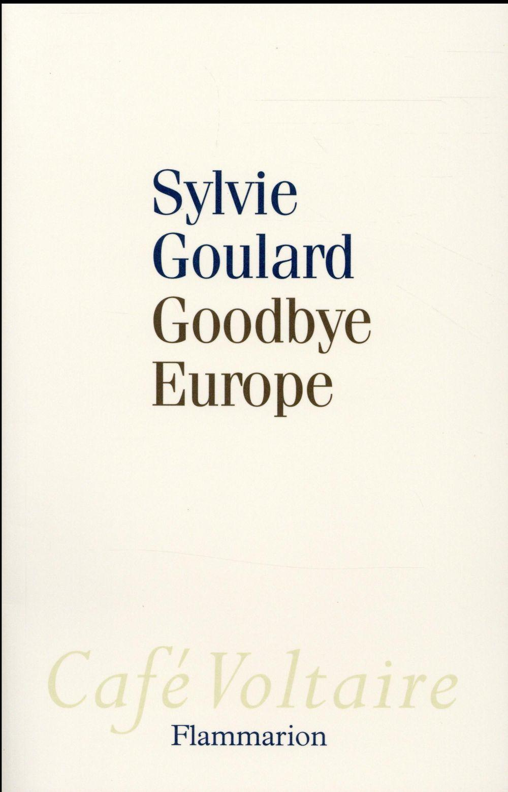 Goodbye europe  - Sylvie Goulard