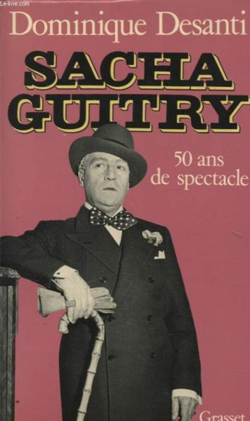 Sacha guitry  - Dominique Desanti