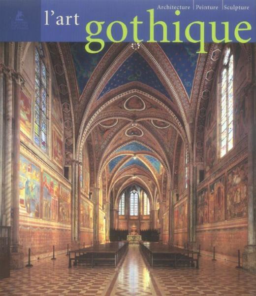 Livre l 39 art gothique architecture peinture sculpture for L architecture gothique