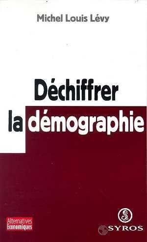 Dechiffrer la demographie  - Michel-Louis Levy  - Michel Louis Levy