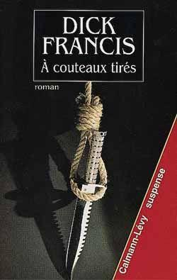 A couteaux tires  - Francis Dick