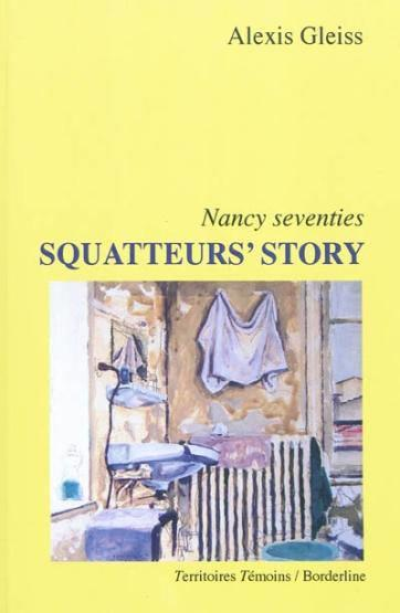 Squatteurs'story Nancy seventies  - Alexis Gleiss