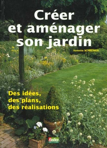 Livre creer et amenager son jardin annette schreiner for Creer son jardin