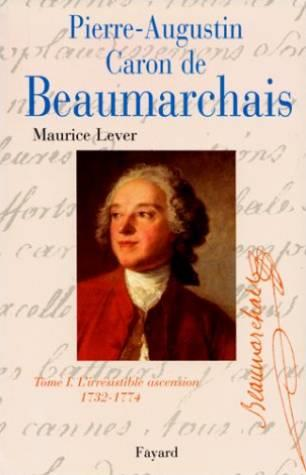Pierre-augustin caron de beaumarchain tome 1 - tome i. l'irressistible ascension 1732-1774  - Maurice Lever