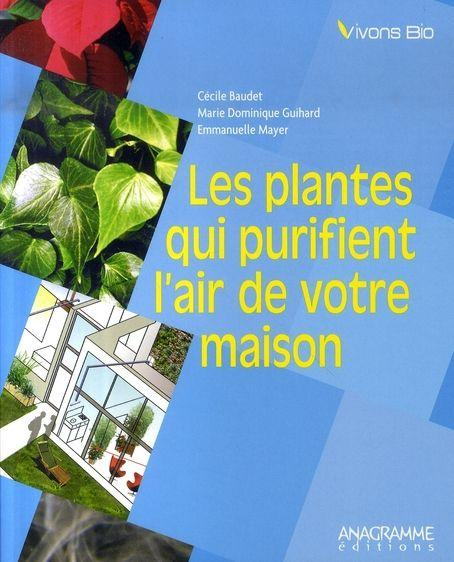 Les plantes qui purifient l 39 air de votre maison cecile baudet marie dominique guihard - Plante qui purifie l air ...