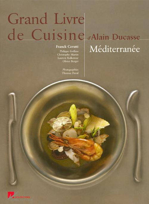 livre grand livre de cuisine d 39 alain ducasse m diterran e alain ducasse avec la. Black Bedroom Furniture Sets. Home Design Ideas