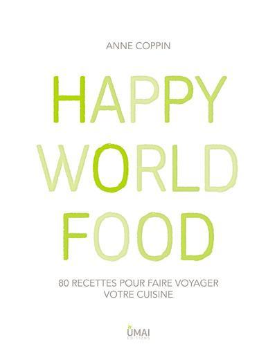 happy world food 80 recettes pour faire voyager votre cuisine anne coppin belgique loisirs. Black Bedroom Furniture Sets. Home Design Ideas