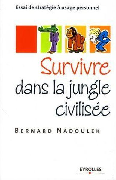 Survivre dans la jungle civilisee essai de strategie a usage personnel  - Nadoulek Bernar  - Bernard Nadoulek