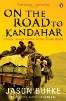 On the road to kandahar: travels through conflict in the islamic world  - Jason Burke