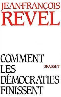 Comment les democraties finissent  - Jean-Francois Revel