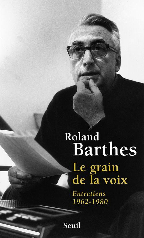 roland barthes the grain of the voice essay Borrowing julia kristeva's terms 'phenotext' and 'genotext' (where the former serves to communicate competently, while the latter is a process that articulates ephemeral or non-signifying structures), roland barthes's essay identifies and examines the split between voice and language.