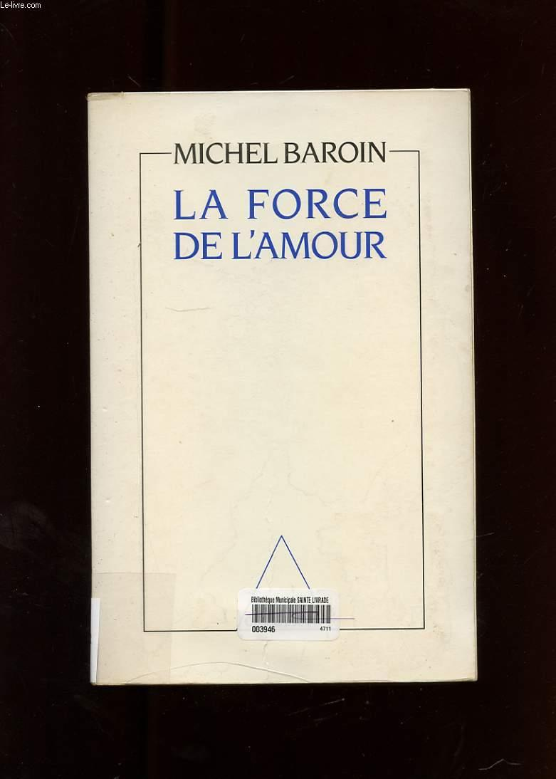 La force de l'amour  - Baroin Michel