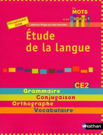 Par Mots Et Par Phrases Etude De La Langue Ce2 Grammaire Conjugaison Orthographe