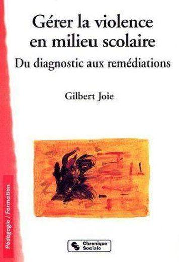 gerer la violence en milieu scolaire du diagnostic aux remediations joie g joie gilbert. Black Bedroom Furniture Sets. Home Design Ideas