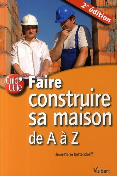 Livre - Faire construire sa maison de A à Z (2e édition) - Jean-Pierre Bettendorff