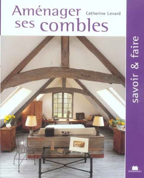 livre amenager ses combles catherine levard. Black Bedroom Furniture Sets. Home Design Ideas