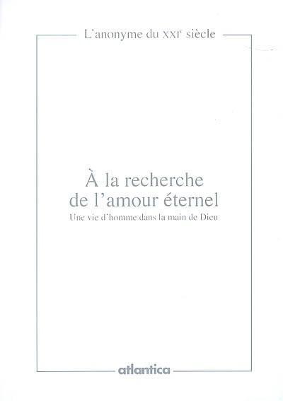 livre la recherche de l 39 amour ternel une vie d 39 homme dans la main de dieu anonyme. Black Bedroom Furniture Sets. Home Design Ideas