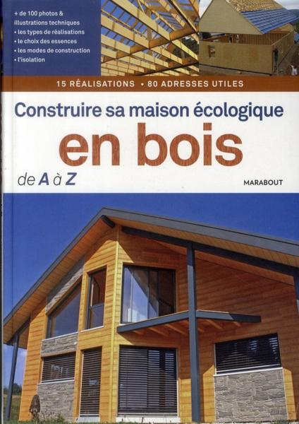 livre construire maison ecologique en bois de a a z. Black Bedroom Furniture Sets. Home Design Ideas