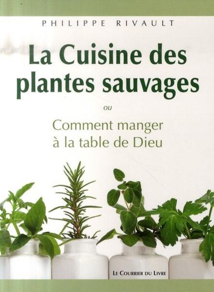La cuisine des plantes sauvages ou comment manger la - Cuisine plantes sauvages ...