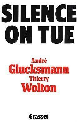 Silence on tue  - Andre Glucksmann  - Thierry Wolton