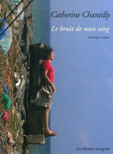 Le Bruit De Mon Sang  - Catherine Chantilly