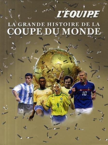 Livre la grande histoire de la coupe du monde l 39 equipe - Histoire de la coupe du monde ...