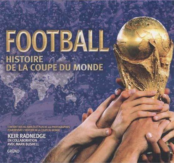 Livre football histoire de la coupe du monde keir radnedge acheter occasion 12 04 2006 - Histoire de la coupe du monde ...
