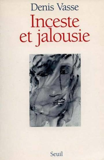 Inceste Et Jalousie. La Question De L'Homme  - Denis Vasse