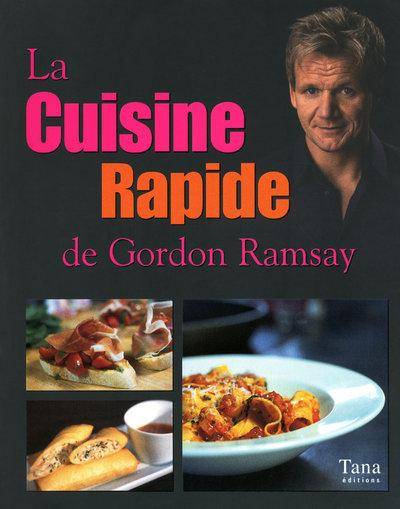 livre la cuisine rapide de gordon ramsay gordon ramsay. Black Bedroom Furniture Sets. Home Design Ideas