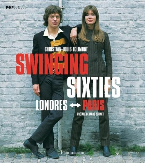 Vente Livre :                                    Swinging sixties ; Londres-Paris                                      - Eclimont Christian-L