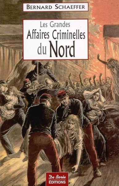 Les nouvelles affaires criminelles du Nord - Bernard Schaeffer