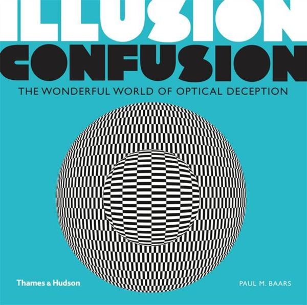 Illusion confusion the wonderful world of optical deception  - Baars