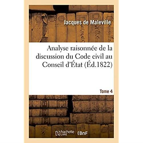 Vente  Analyse raisonnee de la discussion du code civil au conseil d'etat. tome 4  - Gilbert Gadoffre  - Maleville Jacques