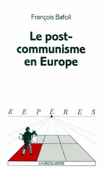 Le post-communisme en Europe  - François Bafoil